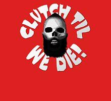 Clutch Til We Die! Unisex T-Shirt