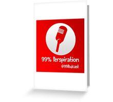 99% Perspiration Greeting Card