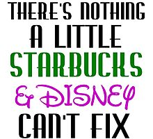 THERE'S NOTHING A LITTLE STARBUCKS AND DISNEY CAN'T FIX Photographic Print