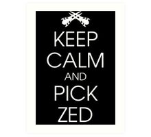 Keep calm and pick Zed Art Print
