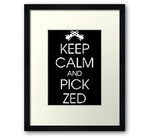 Keep calm and pick Zed Framed Print