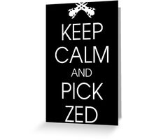 Keep calm and pick Zed Greeting Card