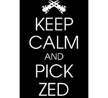 Keep calm and pick Zed Photographic Print