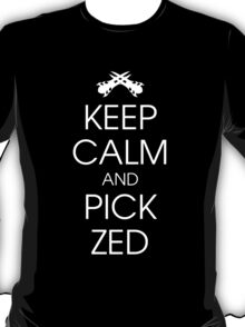 Keep calm and pick Zed T-Shirt