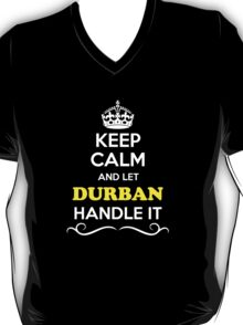 Keep Calm and Let DURBAN Handle it T-Shirt