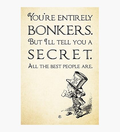 Alice in Wonderland Quote - You're Entirely Bonkers - Mad Hatter Quote 0110 Photographic Print