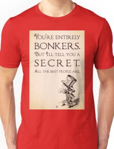 Alice in Wonderland Quote - You're Entirely Bonkers - Mad Hatter Quote 0110 Unisex T-Shirt