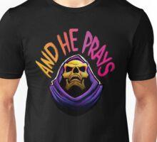 """""""And he prays"""" - Skeletor Unisex T-Shirt"""