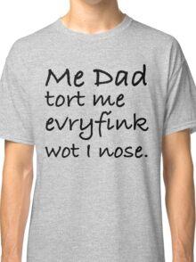 Dad Tort Me Evryfink - Black Lettering, Funny Classic T-Shirt