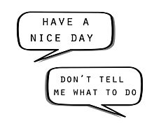 """""""Have a nice day""""\""""Don't tell me what to do"""" Photographic Print"""