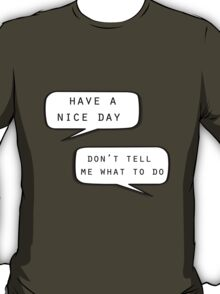 """Have a nice day""\""Don't tell me what to do"" T-Shirt"