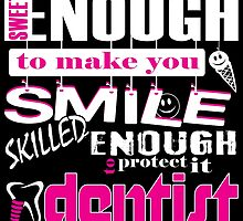 sweet enough to make you smile skilled enough to protect it dentist by teeshoppy