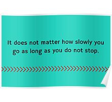 It does not matter how slowly you go as long as you do not stop. Poster
