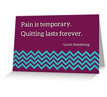 Pain is temporary.  Greeting Card