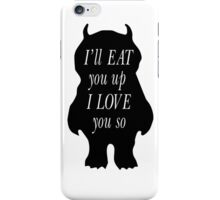Quotes Wild Things I'll eat you up I love you so iPhone Case/Skin
