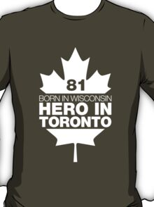 BORN IN WISCONSIN HERO IN TORONTO T-Shirt