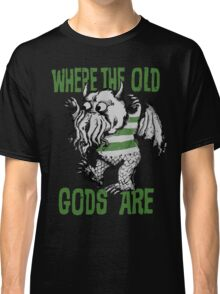 Where The Old Gods Are Classic T-Shirt
