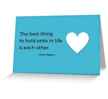 The best thing to hold onto in life is each other -Audrey Hepburn Greeting Card