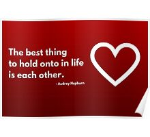 The best thing to hold onto in life is each other - Audrey Hepburn Poster