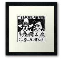 TIME-TRAVEL-PILGRIMS - SAY WHAT? Framed Print