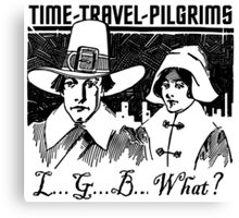 TIME-TRAVEL-PILGRIMS - SAY WHAT? Canvas Print