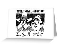 TIME-TRAVEL-PILGRIMS - SAY WHAT? Greeting Card