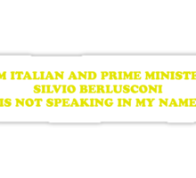 I'M ITALIAN AND PRIME MINISTER SILVIO BERLUSCONI IS NOT SPEAKING IN MY NAME Sticker