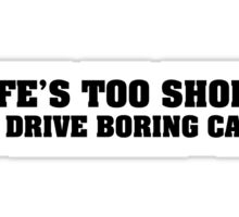 Life's too short to drive boring cars Sticker