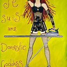 Je Suis Une Domestic Goddess by Sarina Tomchin