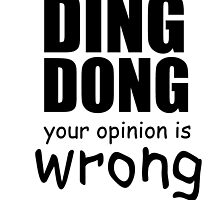 DING DONG YOUR OPINION IS WRONG by gittytees