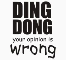 DING DONG YOUR OPINION IS WRONG Kids Tee