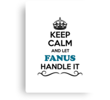 Keep Calm and Let FANUS Handle it Canvas Print