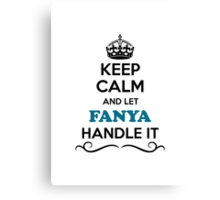 Keep Calm and Let FANYA Handle it Canvas Print