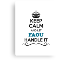Keep Calm and Let FAOU Handle it Canvas Print
