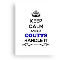 Keep Calm and Let COUTTS Handle it Canvas Print