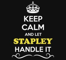 Keep Calm and Let STAPLEY Handle it by robinson30