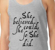 She believed she could, so she did in script Tank Top