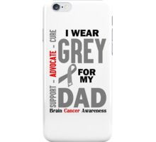 I Wear Grey For My Dad (Brain Cancer Awareness) iPhone Case/Skin