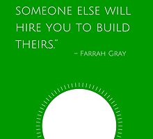 """""""Build your own dreams, or someone else will hire you to build theirs."""" – Farrah Gray by IdeasForArtists"""