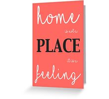 Home is not a place Greeting Card