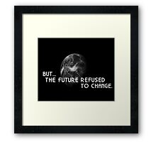 The Future Refused To Change Framed Print
