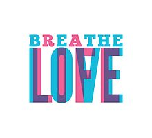 Breathe Life | Be The Love by Ted McFarland