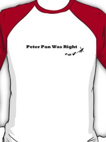 """Peter Pan Was Right"" T-Shirt"