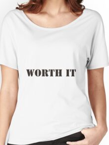 worth it stencil type Women's Relaxed Fit T-Shirt