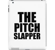 THE PITCH SLAPPER (BLK WRITING) iPad Case/Skin
