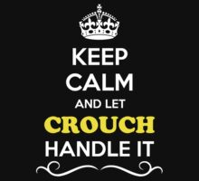 Keep Calm and Let CROUCH Handle it by gradyhardy