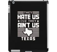 They Hate US Cuz They Aint US Texas - Tshirts & Hoodies iPad Case/Skin