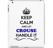 Keep Calm and Let CROUSE Handle it iPad Case/Skin