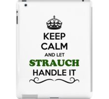 Keep Calm and Let STRAUCH Handle it iPad Case/Skin