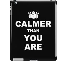 Calmer than you are Funny Geek Nerd iPad Case/Skin